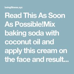 Read This As Soon As Possible!Mix baking soda with coconut oil and apply this cream on the face and result is amazing wow