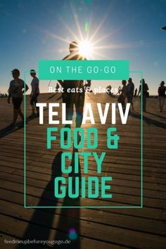 Tel Aviv Food & City Guide Feed me up before you go-go