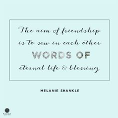 """""""The aim of friendship is to sow in each other words of eternal life and blessing."""" Melanie Shankle // Today's devotion celebrates true friendship -- the loving, forgiving, take-a-casserole-and-share-the-carpool kind. CLICK to enjoy!"""