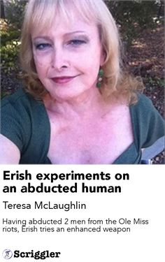 Erish experiments on an abducted human by Teresa McLaughlin https://scriggler.com/detailPost/story/55389 Having abducted 2 men from the Ole Miss riots, Erish tries an enhanced weapon