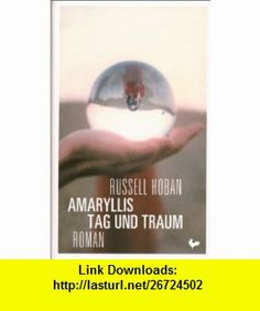 Amaryllis Tag und Traum (9783865970459) Russell Hoban , ISBN-10: 3865970451  , ISBN-13: 978-3865970459 ,  , tutorials , pdf , ebook , torrent , downloads , rapidshare , filesonic , hotfile , megaupload , fileserve
