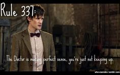 Rule 337: The Doctor is making perfect sense, you're just not keeping up.    SUBMISSION!!!  {image credit}