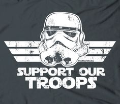 Support our Troops - stormtroopers helmet clone war humor the movie vintage novelty tee t-shirt. $15.25, via Etsy.