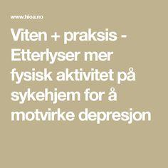 Viten + praksis - Etterlyser mer fysisk aktivitet på sykehjem for å motvirke depresjon
