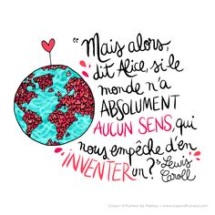 """Food for thought - """"But then, says Alice, if the world makes absolutely no sense, what prevents us from creating a new one?"""" By Crayon d'humeur Positive Attitude, Positive Vibes, Positive Quotes, Image Fb, Jolie Phrase, French Quotes, Disney Quotes, How To Stay Motivated, My Books"""