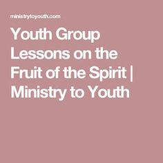 Youth Group Lessons on the Fruit of the Spirit | Ministry to Youth