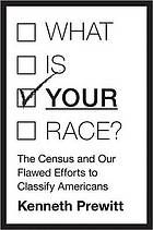 What is your race? : the census and our flawed efforts to classify Americans by Kenneth Prewitt @ 305.8 P91 2013