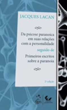 LACAN, Jacques. Da psicose paranoica em suas relações com a personalidade: seguido de primeiros escritos sobre a paranoia. 2. ed. Rio de Janeiro: Forense universitária, 2011. 420 p. (Campo teórico ).