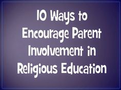 Look to Him and be Radiant: 10 Ways to Encourage Parent Involvement in Religious Education