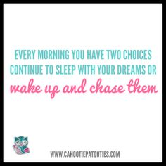 Wake up and chase your dreams!