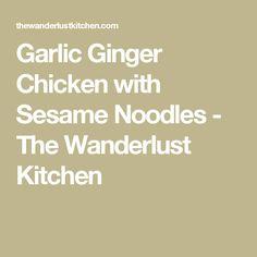 Garlic Ginger Chicken with Sesame Noodles - The Wanderlust Kitchen