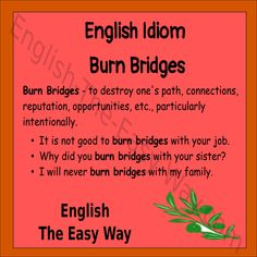 It it is not good to _____________.  1. burn bridges  2. hate  3. both http://english-the-easy-way.com/Idioms/Idioms_Page.html #EnglishIdioms