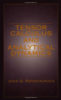 Tensor Calculus and Analytical Dynamics (Engineering Mathematics)/John G. Papastavridis
