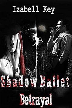 Shadow Ballet- Betrayal by Izabell Key