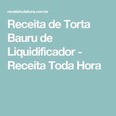 Receita de Torta Bauru de Liquidificador - Receita Toda Hora