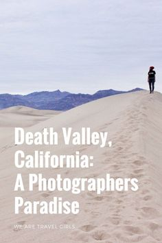 DEATH VALLEY, CALIFORNIA: A PHOTOGRAPHER'S PARADISE Death Valley is, without a doubt, a photographer's dream – and here are 6 must-see destinations to prove it! By Stephanie Vermillion for WeAreTravelGirls.com
