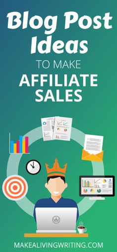 The 5 Best Types of Blog Posts to Make Affiliate Sales. Makealivingwriting.com
