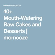 40+ Mouth-Watering Raw Cakes and Desserts | momooze