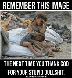 Atheism, Religion, God is Imaginary, Prayer. Remember this image the next time you thank god for your stupid bullshit.