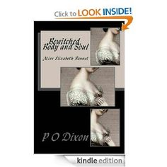 Bewitched, Body and Soul: Miss Elizabeth Bennet by P O Dixon