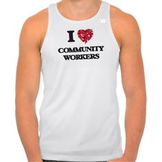 I love Community Workers Tee Shirt Tank Tops
