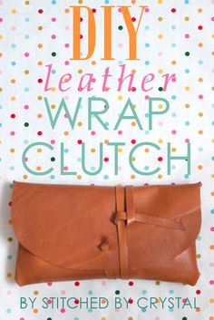 Tutorial: Leather Wrap Clutch - Cet album pinterest regorge de tutos et patrons de sacs et pochettes