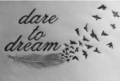 See more Dare to dream tattoo ideas