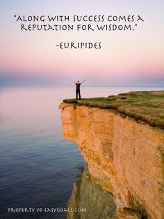 """""""Along with success comes a reputation for wisdom."""" -Euripides"""