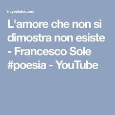 L'amore che non si dimostra non esiste - Francesco Sole #poesia - YouTube