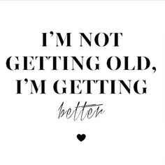 4c8ab0e41bec Every year we get older we get better. For anyone who feels that their 20s