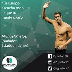 """""""Tu cuerpo escucha todo lo que tu mente dice"""" Michael Phelps (Nadador Estadounidense) #PigmalionPD #ProcesoEvolutivo #DesarrolloPersonal"""