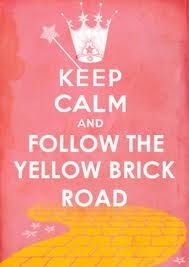 Keep calm and follow the yellow brick road... like Toto & Dorothy