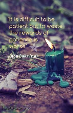 it is difficult to be patient but to waste the rewards of patience is worse.
