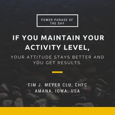 If you maintain your activity level, your attitude stays better and you get results. Phrase Of The Day, Work Success, Motivational Words, Retirement, Attitude, Wellness, Bright, Activities, Quotes