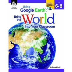 Shell Education Once Upon A Globe, Using Google Earth in the Classroom Book and CD-ROM, Grades 6-8