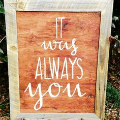 """It was always you!!!  Hugs to our newest """"Mrs""""!!!! Sarah W #itwasalwaysyou #wedding #weddingsign #love #mimosasandmoonshine #eventrentals #reception #rusticglam #event #rusticbride  #rusticchic #rusticrentals #vintage #vintagebride #vintagewedding #rusticwedding #rusticsign"""