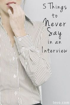 Congrats! You scored an interview! But wait—here are 5 things to never say in one. @levoleague www.levo.com
