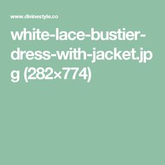 white-lace-bustier-dress-with-jacket.jpg (282×774)