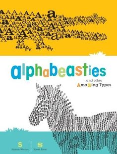Alphabeasties: And Other Amazing Types - My new favorite kids book! An aesthetically clever delight, page after page.