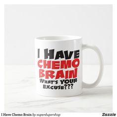 Shop I Have Chemo Brain Coffee Mug created by superdupershop. Chemo Brain, Breast Cancer Awareness, Photo Mugs, Funny Jokes, Coffee Mugs, Make It Yourself, Husky Jokes, Coffee Cups, Jokes