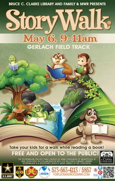 "May 6: Clarke Library invites you to join them for a FREE ""StoryWalk®"" at Gerlach Field Track from 9am-11am. Youth will be able to read a story as it unfolds along the trail! The StoryWalk® Project was created by Anne Ferguson of Montpelier, VT and developed in collaboration with the Kellogg Hubbard Library. StoryWalk® is a registered service mark owned by Ms. Ferguson. Clarke Library is located in Bldg. 3202 MSCoE Complex. For more information call 573-563-5857."