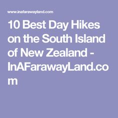 10 Best Day Hikes on the South Island of New Zealand - InAFarawayLand.com