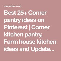 Best 25+ Corner pantry ideas on Pinterest | Corner kitchen pantry, Farm house kitchen ideas and Updated kitchen