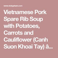 Vietnamese Pork Spare Rib Soup with Potatoes, Carrots and Cauliflower (Canh Suon Khoai Tay) — Vietnamese Home Cooking Recipes