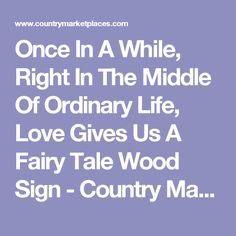 Once In A While, Right In The Middle Of Ordinary Life, Love Gives Us A Fairy Tale Wood Sign - Country Marketplace