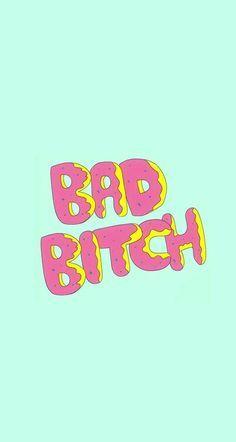be a bad, bad bitch
