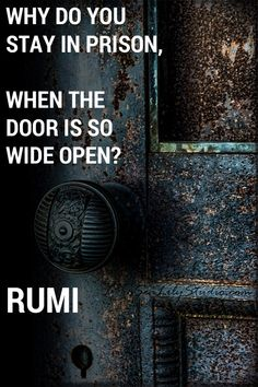 ❤️ Why do you stay in prison, when the door is so wide open ☀️ Rumi