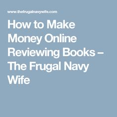 How to Make Money Online Reviewing Books – The Frugal Navy Wife