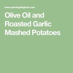 Olive Oil and Roasted Garlic Mashed Potatoes
