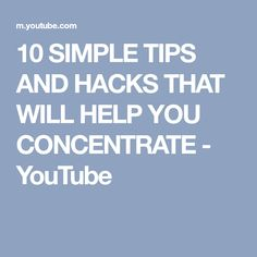 10 SIMPLE TIPS AND HACKS THAT WILL HELP YOU CONCENTRATE - YouTube